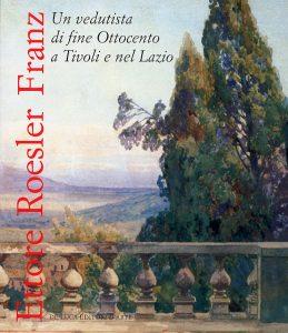 Ettore Roesler Franz un vedutista di fine Ottocento a Tivoli e nel Lazio