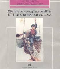 Riletture dal vero gli acquarelli di Ettore Roesler Franz
